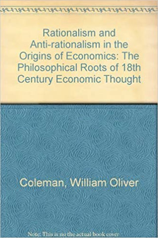 Rationalism and Anti-Rationalism in the Origins of Economics : The Philosophical Roots of 18th Century Economic Thought