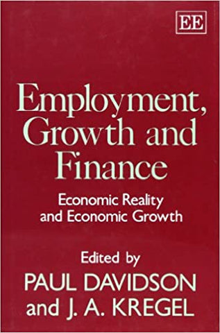 EMPLOYMENT, GROWTH AND FINANCE : Economic Reality and Economic Growth