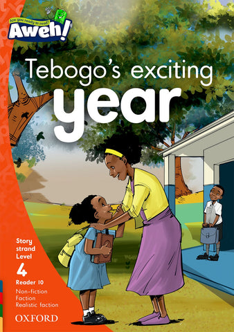 Aweh! English Grade 1 Level 4 Reader 10 Tebogo's exciting year Tebogo's exciting year
