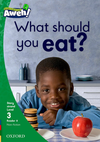 Aweh! English Grade 1 Level 3 Reader 8 What should you eat? What should you eat?