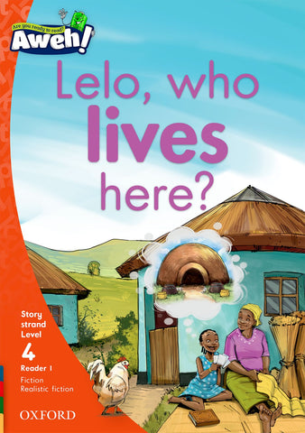 Aweh! English Grade 1 Level 4 Reader 1 Lelo, who lives here? Lelo, who lives here?