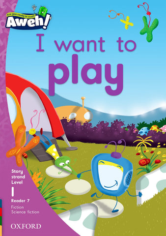 Aweh! English Grade 1 Level 1 Reader 7 I want to play I want to play