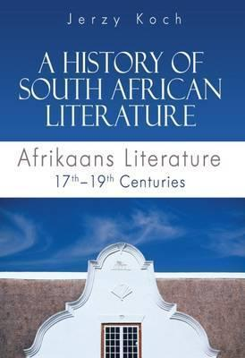 A History of South African Literature : Afrikaans Literature 17th - 19th Centuries - Elex Academic Bookstore