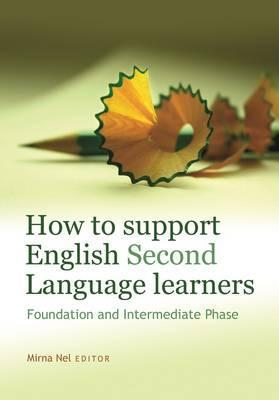 How to Support English Second Language Learners : Foundation and Intermediate Phase - Elex Academic Bookstore