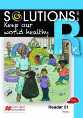 SOLUTIONS FOR ALL ENGLISH GRADE R READER 31: KEEP OUR WORLD HEALTHY