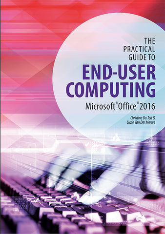 The Practical Guide to End-user Computing (Office 2016, Windows 10)