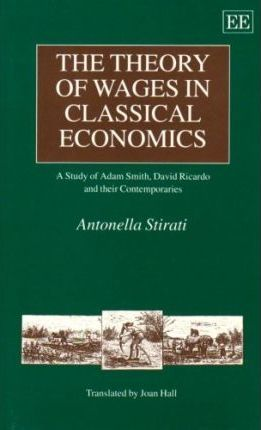 THE THEORY OF WAGES IN CLASSICAL ECONOmiCS : A Study of Adam Smith, David Ricardo and their Contemporaries