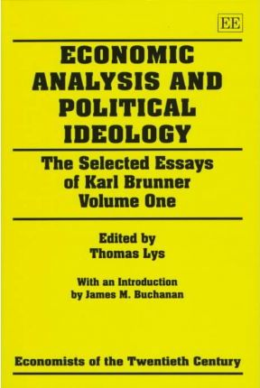 Economic Analysis and Political Ideology : The Selected Essays of Karl Brunner Volume One