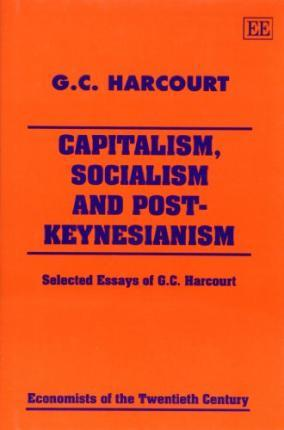Capitalism, Socialism and Post-Keynesianism : Selected Essays of G.C. Harcourt