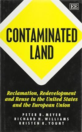 Contaminated Land : Reclamation, Redevelopment and Reuse in the United States and the European Union