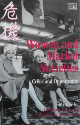 WOMEN AND MARKET SOCIETIES : Crisis and Opportunity
