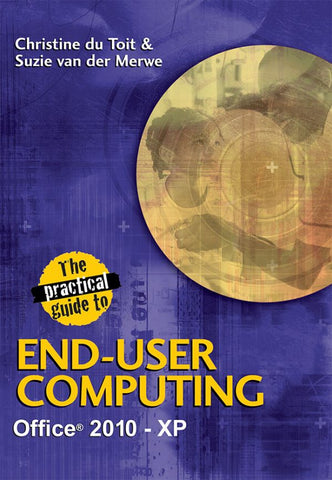The Practical Guide to End-User Computing Office 2010 – Xp Edition