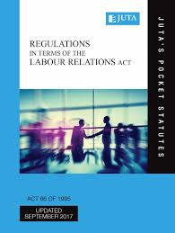 Labour Relations Act 66 of 1995, Regulations in terms of the (Juta's Pocket Statutes) (2017 - 8th edition)