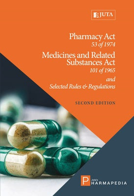 Pharmacy Act 53 of 1974, Medicines and Related Substances Act 101 of 1965 and Selected Rules & Regulations (2019 Edition)