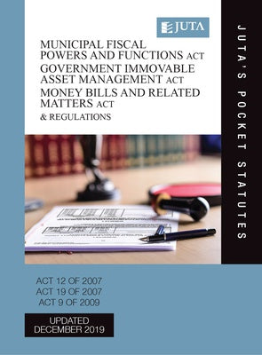 Municipal Fiscal Powers and Functions Act 12 of 2007; Government Immovable Asset Management Act 19 of 2007; Money Bills and Related Matters Act 9 of 2009 & Regulations 2e