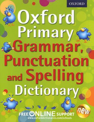 Oxford Primary Grammar, Punctuation & Spelling Dictionary Accessible language support for 7-9 year olds