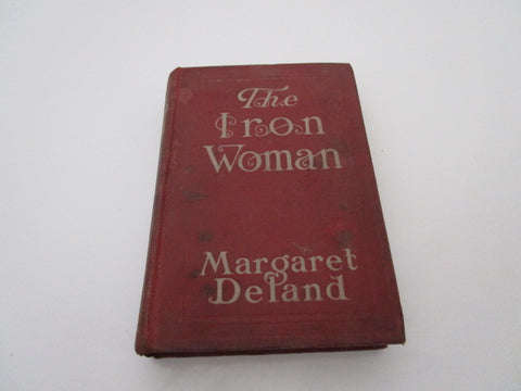 The Iron Woman Deland, Margaret Published by N.Y.: Harper & Brothers, 1911