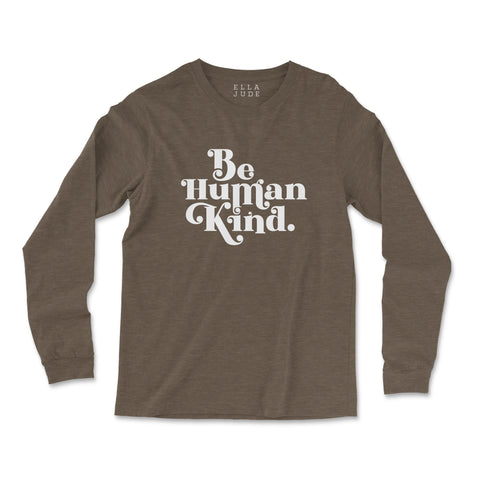 Be Human Kind Long Sleeve