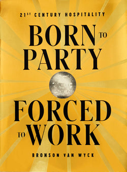 Born to Party, Forced to Work
