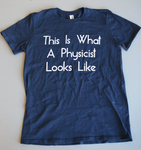 This Is What a Physicist Looks Like T-shirt