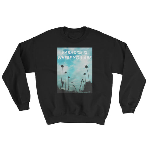 Paradise is Where You Are Sweatshirt