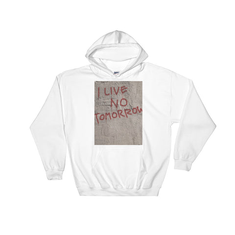 I Live No Tomorrow Hooded Sweatshirt