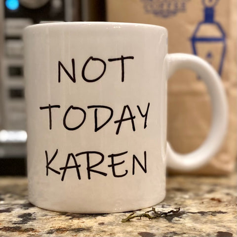 Not Today Karen 11oz Coffee Mug