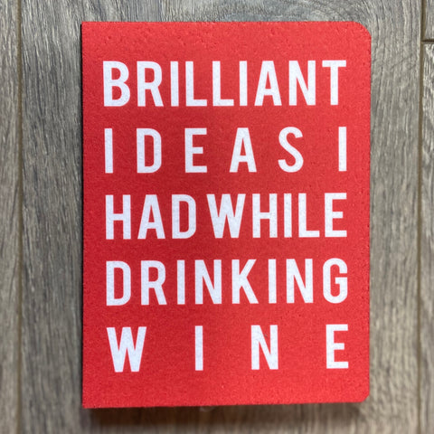 Brilliant Ideas I Had While Drinking Wine Notebook