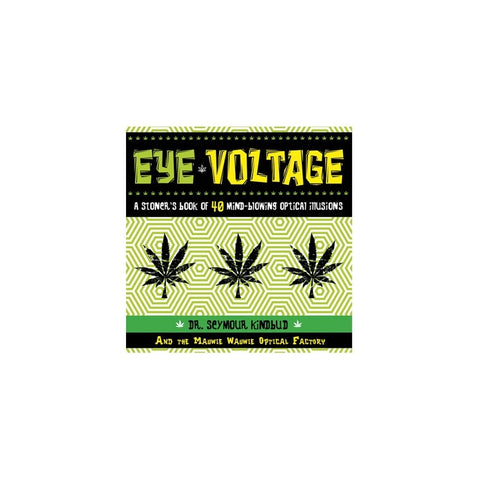 Eye Voltage: Eye Voltage: A Stoner's Book of 40 Mind-Blowing Optical Illusions - Sweet Pea and Tulip