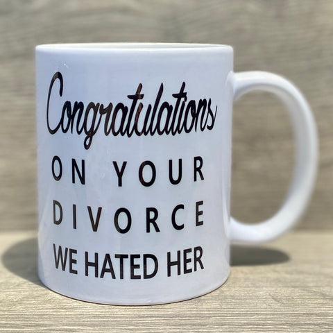 Congratulations On Your Divorce We Hated Her Coffee Mug - Sweet Pea and Tulip