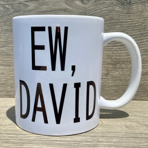 Schitt's Creek Ew, David Quote Mug - Sweet Pea and Tulip