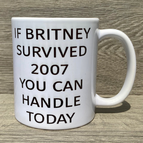 If Britney Survived 2007 You Can Handle Today Coffee Mug - Sweet Pea and Tulip