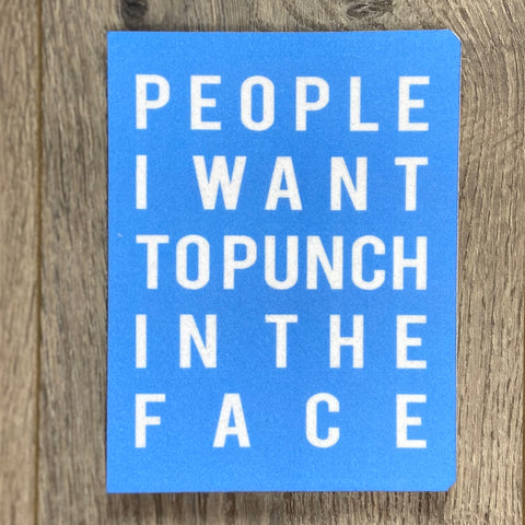 People I Want To Punch In The Face Notebook - Sweet Pea and Tulip