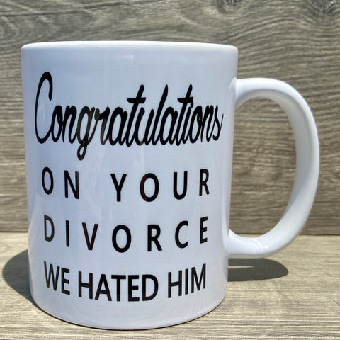 Congratulations On Your Divorce We Hated Him Coffee Mug - Sweet Pea and Tulip