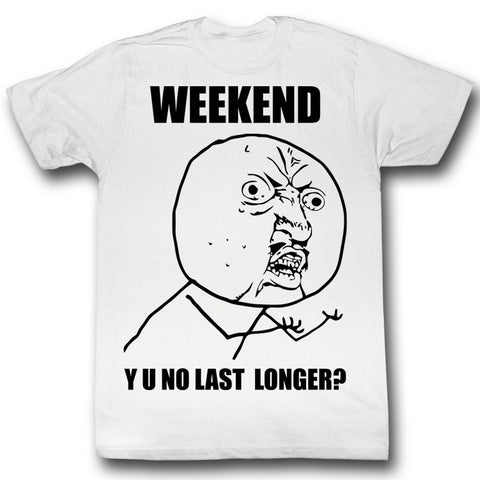 Y U No Adult S/S T-Shirt - Weekend - Solid White