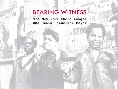 Bearing Witness: The New York Photo League and Sonia Handelman Meyer