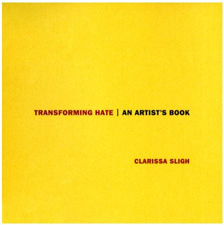 Transforming Hate by: Clarissa Sligh