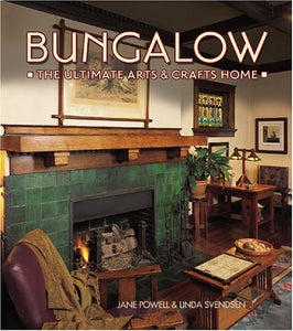 Bungalow: The Ultimate Arts And Crafts Home