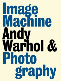 Image Machine - Andy Warhol & Photography