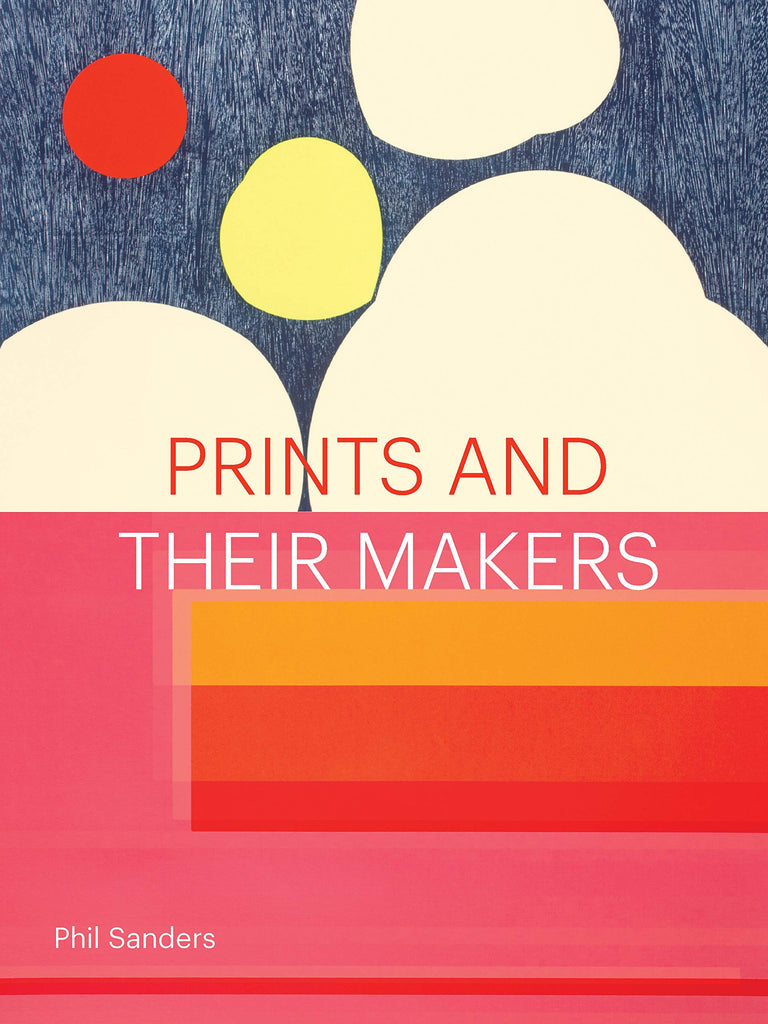 Prints and Their Makers by: Phil Sanders