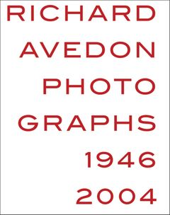 Richard Avedon Photographs 1946 - 2004