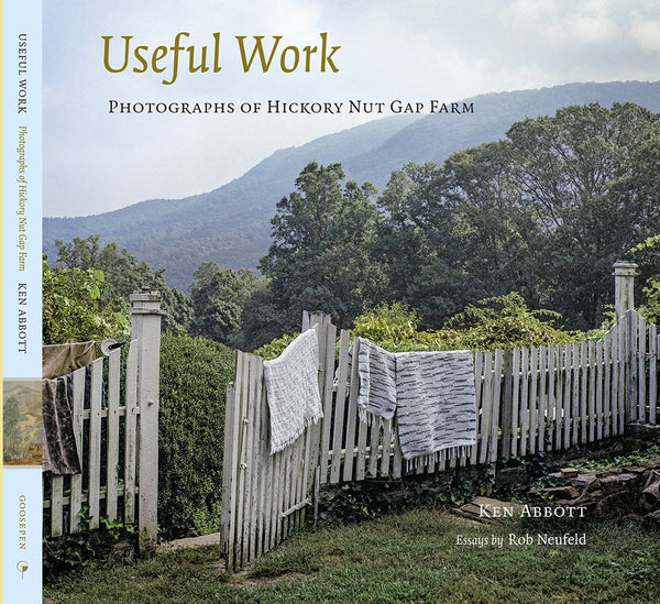 Useful Work: Photographs Of Hickory Nut Gap Farm by Ken Abbot