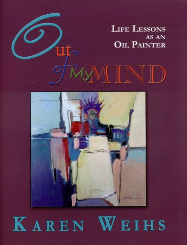 Out of My Mind: Life Lessons as an Oil Painter