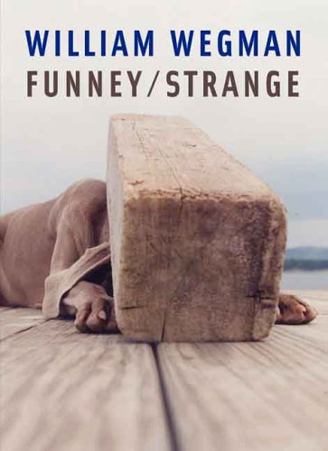 William Wegman Funney/ Strange