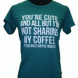 You're Cute/Not Sharing Tee