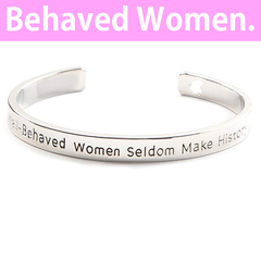Well Behaved Women Seldom Make History Cuff Bangle