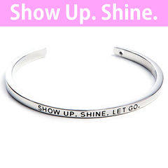 Show Up, Shine, Let Go Cuff Bangle