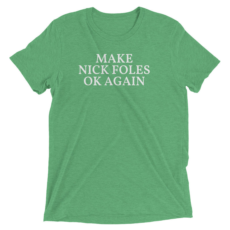 Make Nick Foles OK Again Tri Blend Short Sleeve Unisex Tee Shirt