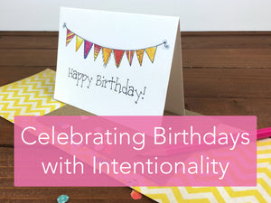 Celebrating Birthdays with Intentionality