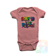 A PINK Baby Onesie with the  ' Baby onesie 'BORN TO LOVE PAPA' kids funny novelty design. #8053 / New Born, 6m, 12m, 24m Sizes ' design.
